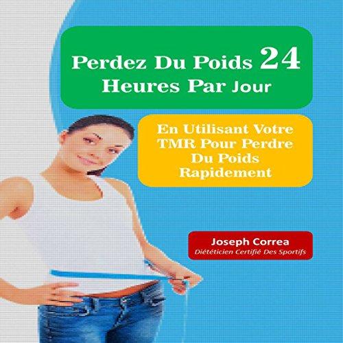 Perdez Du Poids 24 Heures Par Jour: En Utilisant Votre TMR Pour Perdre Du Poids Rapidement