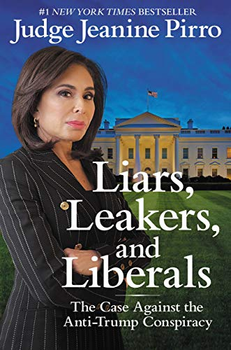 Liars, Leakers, and Liberals: The Case Against the Anti-Trump Conspiracy (English Edition) por Jeanine Pirro