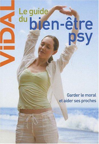 Le guide du bien-être psy : Garder le moral et aider ses proches par Marianne Bernède, Stéphane Korsia-Meffre, Collectif