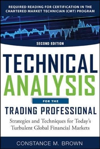Technical Analysis for the Trading Professional, Second Edition: Strategies and Techniques for Today's Turbulent Global Financial Markets por Constance Brown