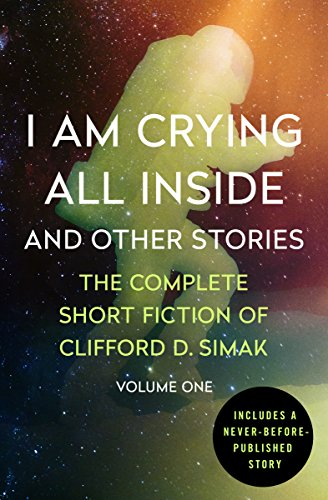 I Am Crying All Inside: And Other Stories (The Complete Short Fiction of Clifford D. Simak Book 1) (English Edition)