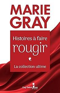 Histoires à faire rougir - La collection ultime par Marie Gray
