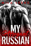 My Arrogant RUSSIAN: (Nikolaï, Tome 1 - Histoire érotique, Bad Boy Milliardaire) (French Edition)