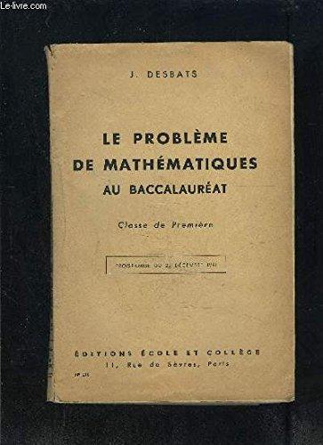 LE PROBLEME DE MATHEMATIQUES AU BACCALAUREAT- CLASSE DE PREMIERE- PROGRAMME DU 23 DEC 1941