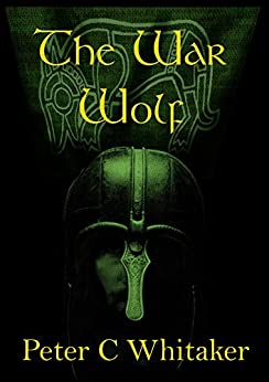 The War Wolf (The Sorrow Song Trilogy Book 1) by [Whitaker, Peter]