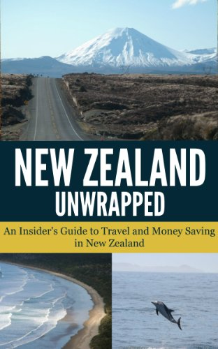 New Zealand Unwrapped - An Insider's Guide to Travel and Money Saving in New Zealand (English Edition)