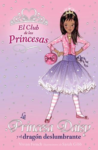 La Princesa Daisy y el dragón deslumbrante (Literatura Infantil (6-11 Años) - El Club De Las Princesas) por Vivian French