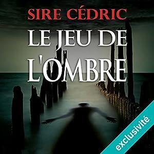 Sire CEDRIC- Le jeu de l'ombre [Alexandre Vauvert 2][mp3]