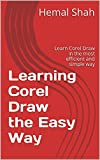 Learning Corel Draw the Easy Way: Learn Corel Draw in the most efficient and simple way