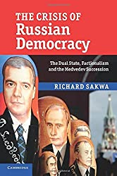 The Crisis of Russian Democracy: The Dual State, Factionalism and the Medvedev Succession by Richard Sakwa (2010-12-16)