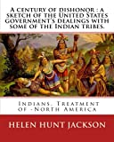 A century of dishonor : a sketch of the United States government's dealings with some of the Indian tribes. By: Helen Hunt Jackson: and By:Horatio 12, 1886 was an American politician.