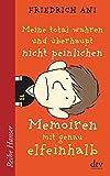 Meine total wahren und überhaupt nicht peinlichen Memoiren mit genau elfeinhalb (Reihe Hanser) - Friedrich Ani