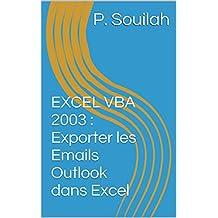 EXCEL VBA 2003 : Exporter les Emails Outlook dans Excel