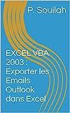 Telecharger Livres EXCEL VBA 2003 Exporter les Emails Outlook dans Excel (PDF,EPUB,MOBI) gratuits en Francaise