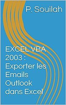 EXCEL VBA 2003 : Exporter les Emails Outlook dans Excel par [Souilah, P.]