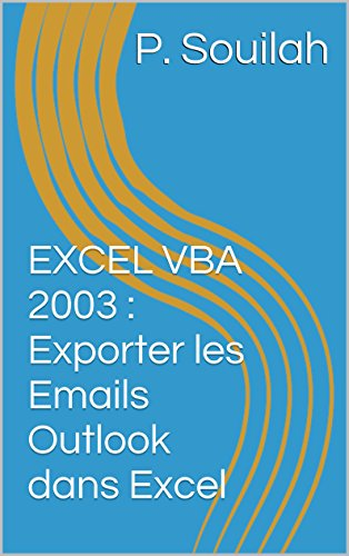 EXCEL VBA 2003 : Exporter les Emails Outlook dans Excel par P. Souilah