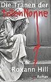 'Die Tränen der toten Nonne: Der zweite Fall für Steinbach und Wagner' von Roxann Hill