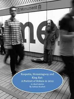 Rasputin, Hemmingway and King Rat: A Portrait of Britain in 2012 by [Scarlett, Adrian]