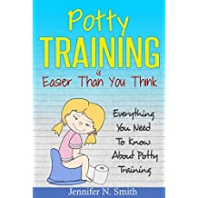 Potty Training: Potty Training Is Easier Than You Think: Everything You Need To Know About Potty Training Boys and Girls