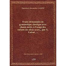 Traité élémentaire de gymnastique classique avec chants notés, à l'usage des enfants des deux sexes.