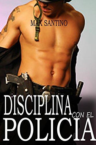 Disciplina con el policia: (relato gay BDSM) por Max Santino