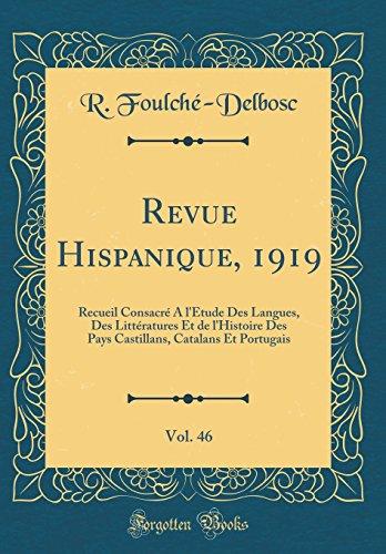 Revue Hispanique, 1919, Vol. 46: Recueil Consacré À l'Étude Des Langues, Des Littératures Et de l'Histoire Des Pays Castillans, Catalans Et Portugais (Classic Reprint)