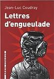 Lettres d'engueulade : Un guide littéraire de Jean-Luc Coudray ,Alban Caumont (Illustrations) ( 15 novembre 2011 )