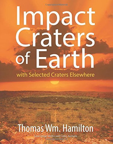 Impact Craters of Earth: with Selected Craters Elsewhere by Thomas Wm. Hamilton (2014-08-27)