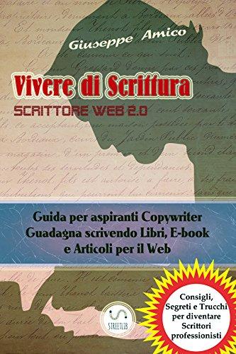 Vivere di Scrittura - Scrittore Web 2.0 - Guida per aspiranti Copywriter - Guadagna scrivendo Libri, E-book e Articoli per il Web (Collana Formazione)