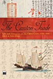 The Canton Trade - Life and Enterprise on the China Coast, 1700-1845: Life and Enterprise on the China Coast, 1700-1845