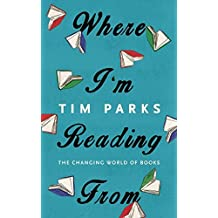 Where I'm Reading From: The Changing World of Books by Tim Parks (2014-11-06)