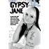 Gypsy Jane - I've Been Shot Four Times and Served Three Prison Terms: This is the Incredible Story of My Life in London's Criminal Underworld