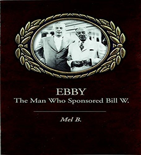 Ebby: The Man Who Sponsored Bill W. by Mel B. (1997-12-22) par Mel B.