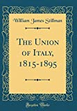 The Union of Italy, 1815-1895 (Classic Reprint)