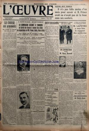 OEUVRE (L') [No 6749] du 24/03/1934 - LA COURSE AUX ARMEMENTS PAR ANDRE PIERRE - L'AFFAIRE STAVISKY - LA COMMISSION GUERNUT A TRANSMIS AU GARDE DES SCEAUX A TOUTES FINS UTILES LES DEPOSITIONS DE MM. PROUST HULIN PUIS ET ODIN - A LA COMMISSION DE CONTINGENTEMENT - DIVERSION - LES COMMISSAIRES DU 6 FEVRIER SONT ALLES AU CINEMA - UN ENTRETIEN AVEC M. RENE RENOULT - LE VOL DE TIMBRES DE TOULON - LA MORT MYSTERIEUSE DU CONSEILLER PRINCE - M. LAPEYRE A RECU HIER LE RAPPORT DES MEDECINS - UNE HEURE AV