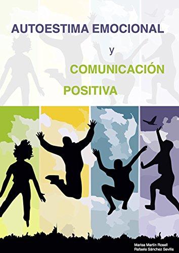 AUTOESTIMA EMOCIONAL Y COMUNICACION POSITIVA: Como mejorar las relaciones con uno mismo y con los demás por Rafaela Sanchez Sevilla