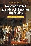Napoléon et les grandes cérémonies impériales : Sacre, mariage et baptême