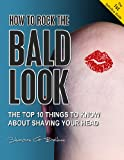 HOW TO ROCK THE BALD LOOK - The top 10 things to know about shaving your head