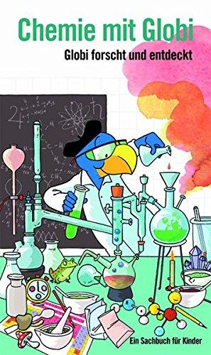 Chemie mit Globi: Globi forscht und entdeckt - Ein Sachbuch für Kinder