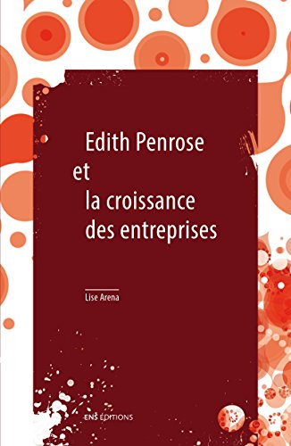 Édith Penrose et la croissance des entreprises: suivi de Limites à la croissance et à la taille des entreprises d'Édith Penrose (Feuillets : économie politique moderne) par Lise Arena