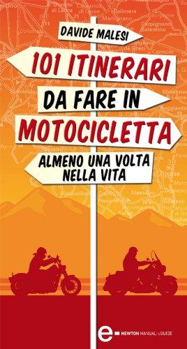 101 itinerari da fare in motocicletta almeno una volta nella vita (eNewton Manuali e guide) di Davide Malesi