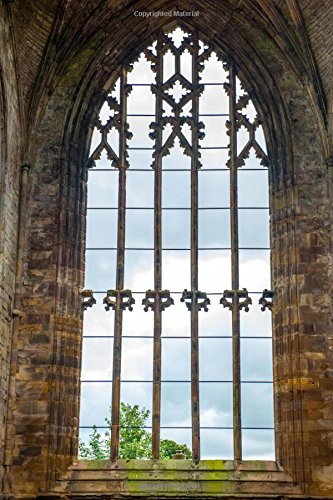 Arched Window at the Melrose Abbey Journal: 150 Page Lined Notebook/Diary (Ati-windows-laptops)