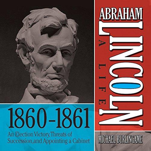 Abraham Lincoln: A Life 1860-1861  Audiolibri