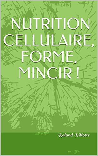 NUTRITION CELLULAIRE, FORME, MINCIR !