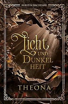 Licht und Dunkelheit: Theona (German Edition) by [Rachfahl, Kerstin]
