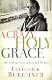 A Crazy, Holy Grace: The Healing Power of Pain and Memory