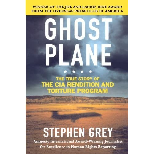 Ghost Plane: The True Story of the CIA Rendition and Torture Program by Stephen Grey (2007-09-18)