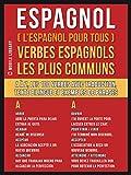 espagnol l espagnol pour tous verbes espagnols les plus communs a ? z les 100 verbes avec traduction texte bilingue et exemples de phrases