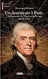 Telecharger Livres Un Americain a Paris l ambassade de Thomas Jefferson 1785 1789 (PDF,EPUB,MOBI) gratuits en Francaise