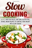 Slow Cooking (6 in 1): Over 250 Paleo, Low Carb, Gluten Free, Atkins, Indian Recipes to Control Your Weight with Slow Cooker (Low Carb Slow Cooker) by Paula Hess (2016-07-19)